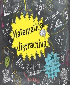 Matematica distractivă - 50 de activități fantastice pentru copiii de toate vârstele