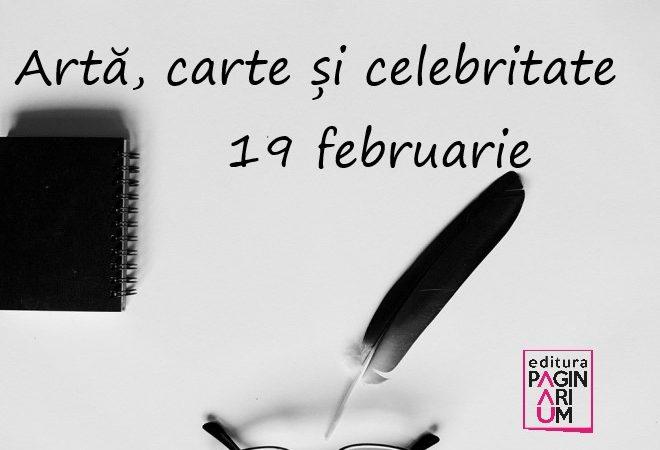 Artă, carte și celebritate: 19 februarie