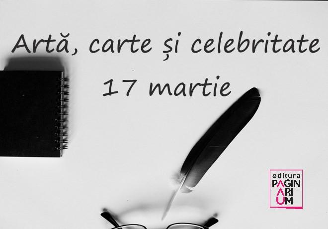 Artă, carte și celebritate: 17 martie