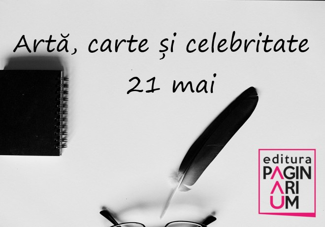 Artă, carte și celebritate: 21 mai