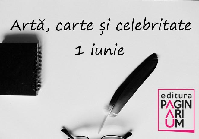 Artă, carte și celebritate: 1 iunie