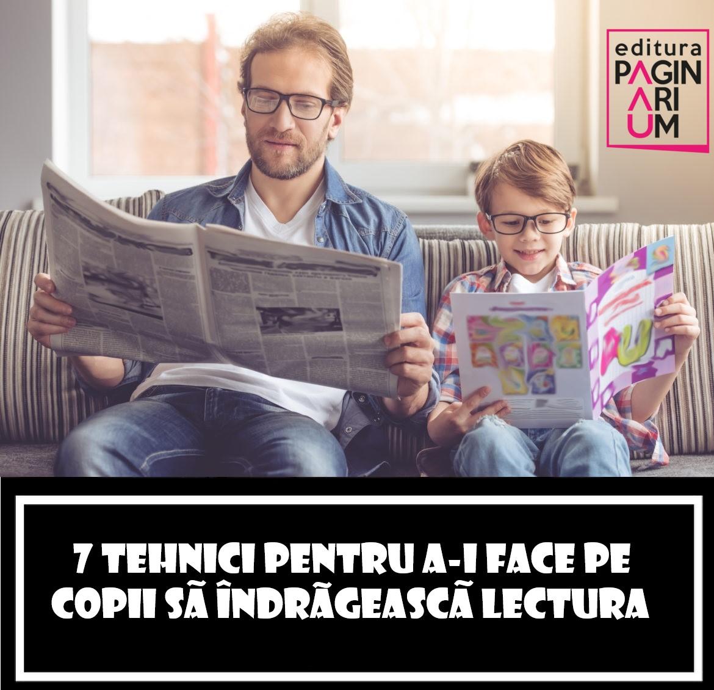 📕 7 tehnici pentru a-i face pe copii să îndrăgească lectura