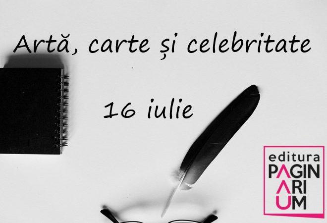 Artă, carte și celebritate: 16 iulie
