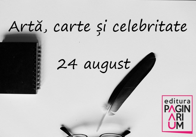 Artă, carte și celebritate: 24 august