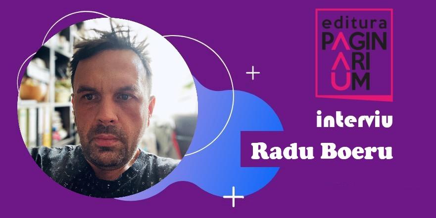 Radu Boeru: Ca să creezi trebuie să-ți asumi disconfortul unui drum necunoscut