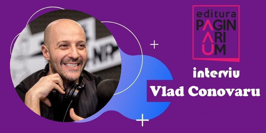Vlad Conovaru: Cărțile îmi oferă o libertate similară radioului