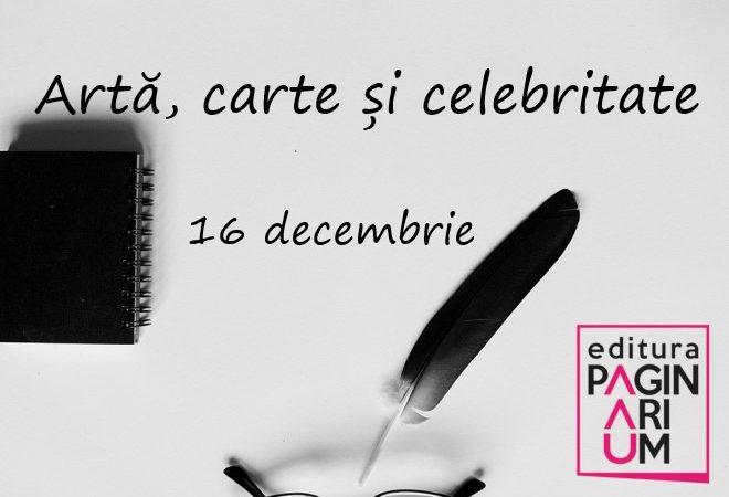 Artă, carte și celebritate: 16 decembrie